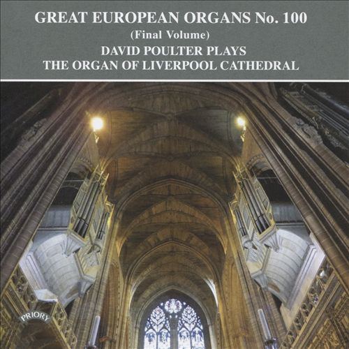 Great European Organs No. 100 (Final Volume): The Organ of Liverpool Cathedral