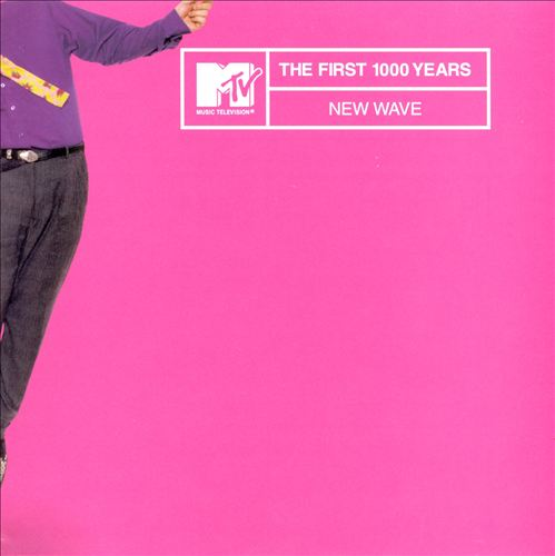 MTV the First 1000 Years: New Wave