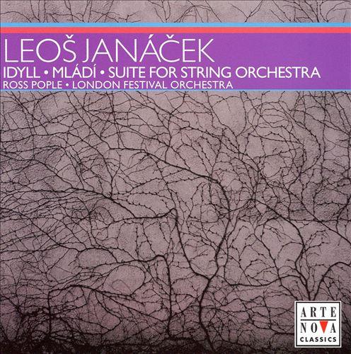 Leos Janácek: Idyll; Mládi; Suite for String Orchestra