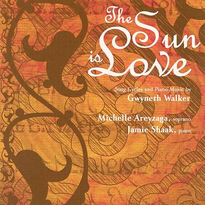 The Sun Is Love: Song Cycles and Piano Music by Gwyneth Walker