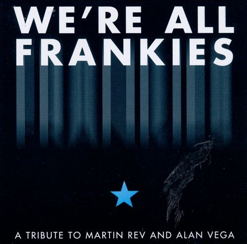 We're All Frankies: A Tribute to Martin Rev and Alan Vega