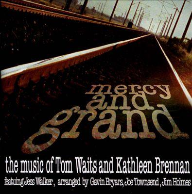 Mercy and Grand: The Music of Tom Waits & Kathleen Brennan