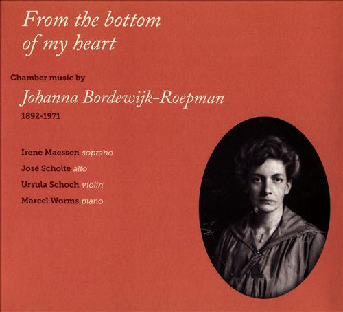 From the Bottom of My Heart: Chamber Music by Johanna Bordewijk-Roepman