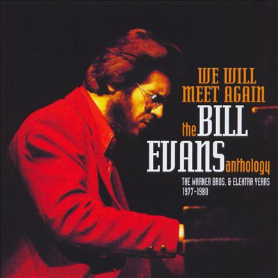 We Will Meet Again - The Bill Evans Anthology: The Warner Bros. & Elektra Years 1977-1980