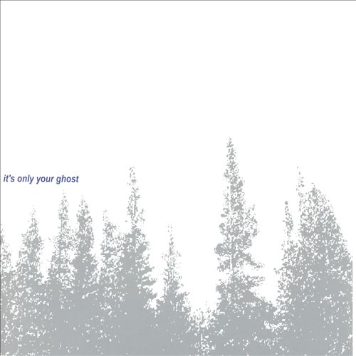 It's Only Your Ghost [EP]