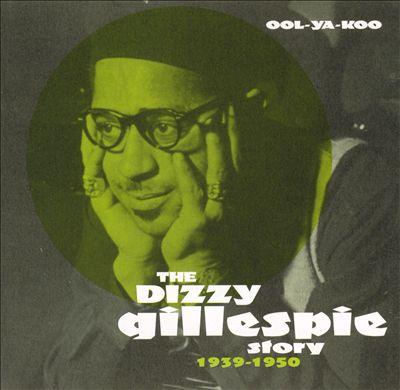 Ool-Ya-Koo the Dizzy Gillespie Story 1939-1950