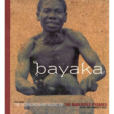 Bayaka: The Extraordinary Music of the Babenzele Pygmies