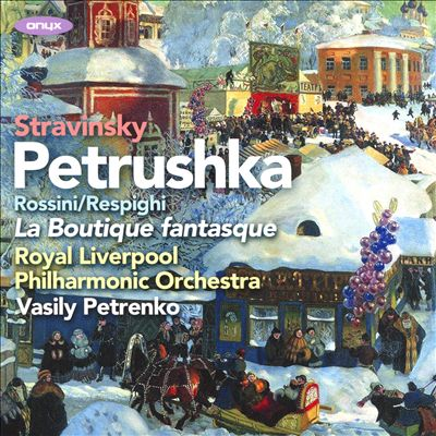 Stravinsky: Petrushka; Rossini/Respighi: La Boutique fantasque