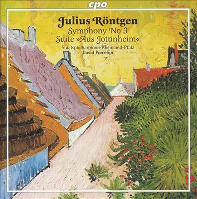 """Julius Röntgen: Symphony No. 3; Suite """"Aus Jotunheim"""""""