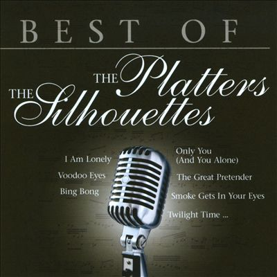 The Best of the Platters & the Silhouettes