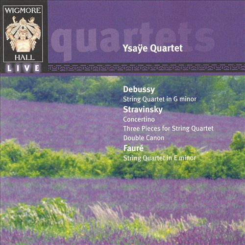 Debussy: String Quartet in G minor; Stravinsky: Concertino; Fauré: String Quartet in E minor
