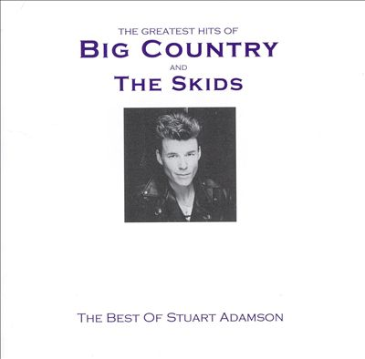 Greatest Hits of Big Country & the Skids