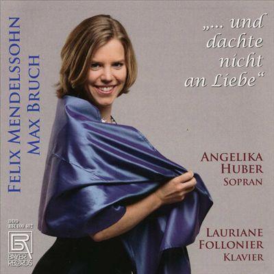 …und dachte nicht an Liebe: Felix Mendelssohn, Max Bruch