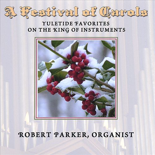 A Festival of Carols: Yuletide Favorites on the King of Instruments