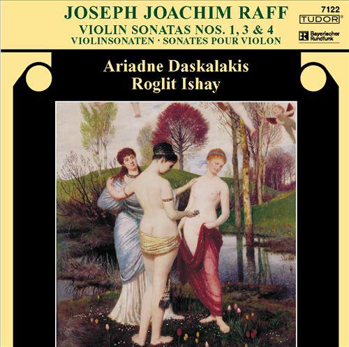 Joseph Joachim Raff: Violin Sonatas Nos. 1,3 & 4