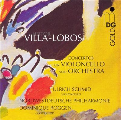 Villa-Lobos: Concertos for cello & orchestra