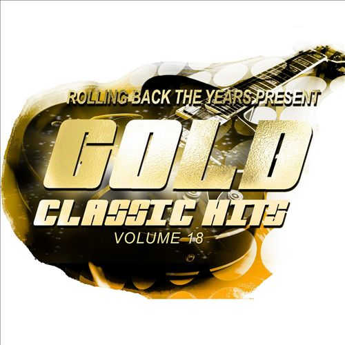 Rolling Back the Years Present: Gold Classic Hits, Vol. 18