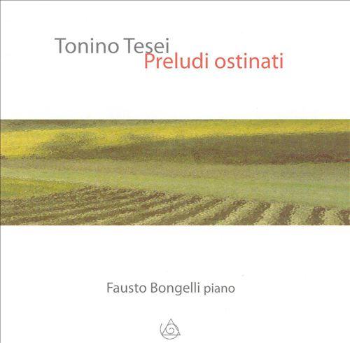 Tonino Tesei: Prelude ostinati
