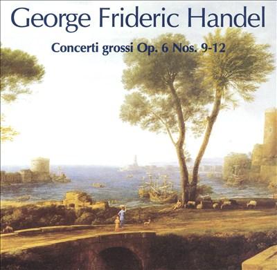 Handel: Concerti Grossi Op. 6 Nos. 9-12