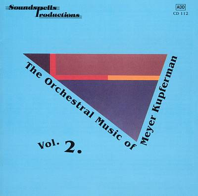 The Orchestral Music of Meyer Kupferman, Vol. 2