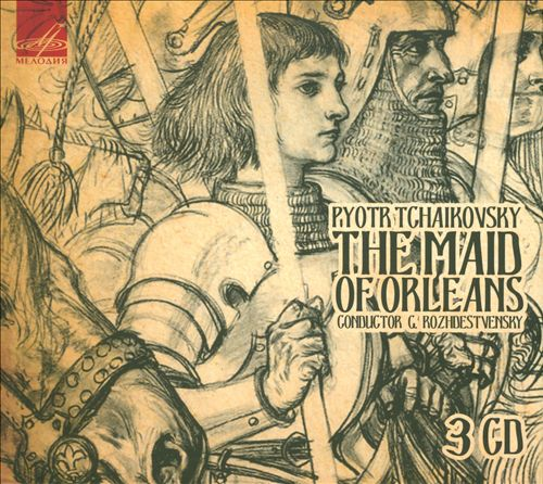 Pyotr Tchaikovsky: The Maid of Orleans