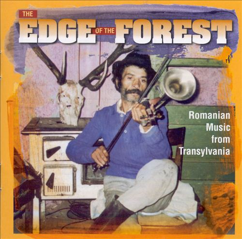 The Edge of the Forest: Romanian Music from Transylvania