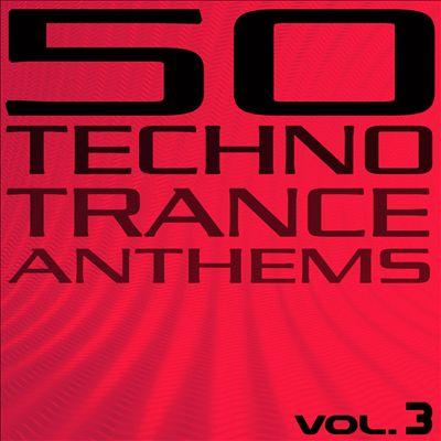 50 Techno Trance Anthems, Vol. 3