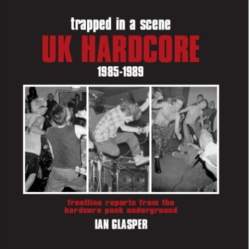 Trapped in a Scene: UK Hardcore 1985-89