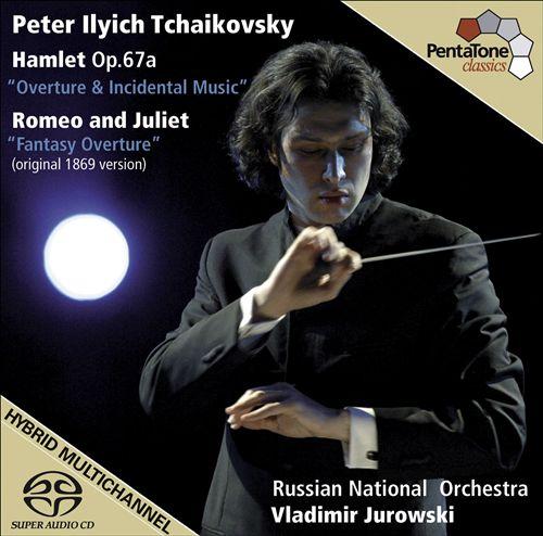 Tchaikovsky: Hamlet Op. 67a; Romeo and Juliet