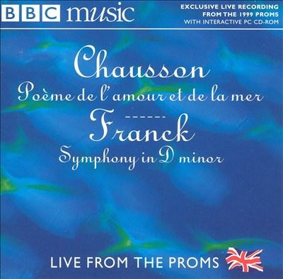 Chausson: Poème de l'amour et de la mer; Franck: Symphony in D minor