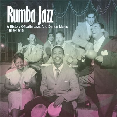 Rumba Jazz 1919-1945: The History Of Latin Jazz And Dance Music From The Swing Era