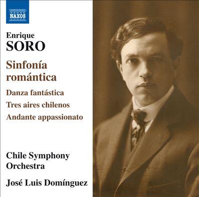 Enrique Soro: Sinfonía Romántica; Danza Fantástica; Tres Aires Chilenos; Andante Appassionato