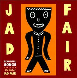 Beautiful Songs: The Best of Jad Fair