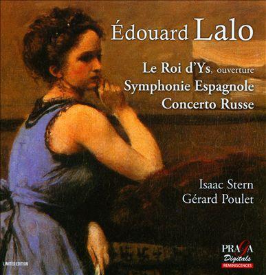 Édouard Lalo: Le Roi d'Ys Overture; Symphony Espagnole; Concerto Russe