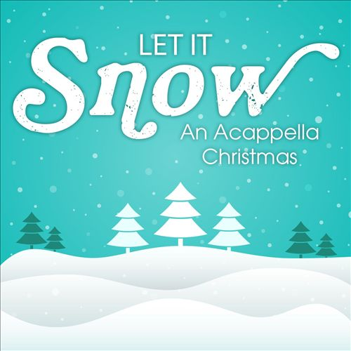 Let It Snow: An Acappella Christmas