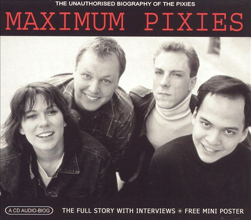 Maximum Pixies: The Unauthorized Biography of the Pixies