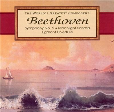 Beethoven: Symphony No. 5; Moonlight Sonata; Egmont Overture