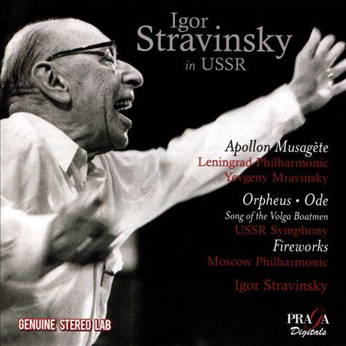Igor Stravinsky in USSR: Apollon Musagète, Orpheus, Ode, Fireworks, Song of the Volga Boatman