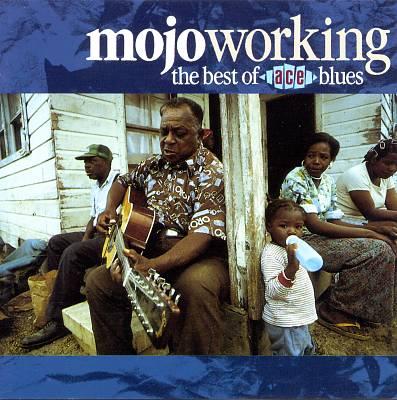Mojo Workin': The Best of Ace Blues
