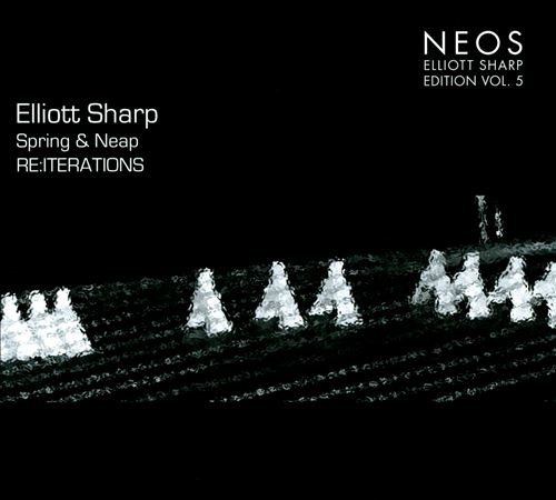 Spring & Neap: Re: Iterations - Elliott Sharp Edition, Vol. 5
