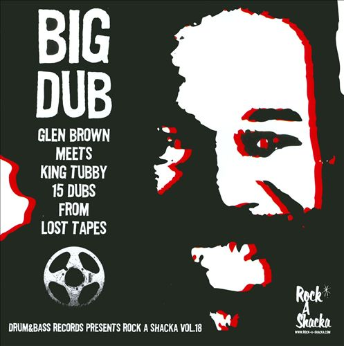 Big Dub: Glen Brown & King Tubby 15 Dubs From Lost Tapes