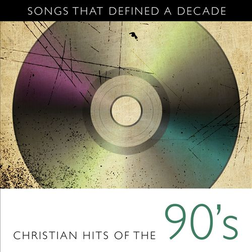 Songs That Defined a Decade, Vol. 3: Christian Hits of the 90's