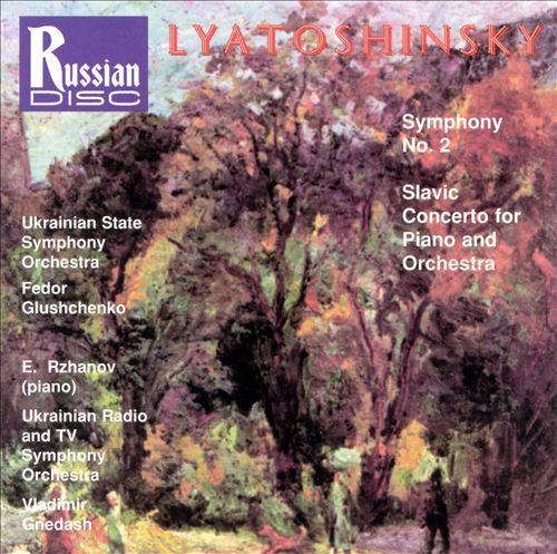Lyatoshinsky: Symphony No. 2; Slavic Concerto