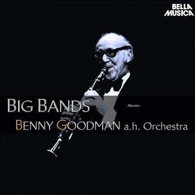 Benny Goodman and His Orchestra: Big Bands
