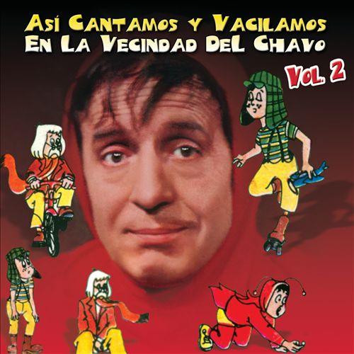 Así Cantamos Y Vacilamos En La Vecindad Del Chavo, Vol. 2