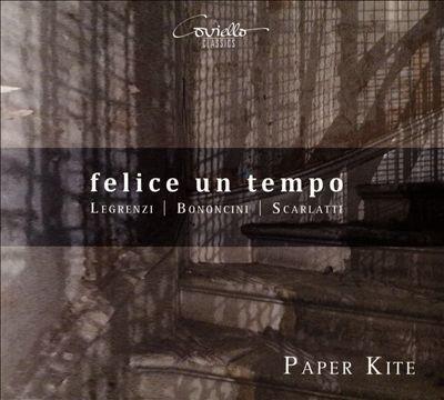 Felice un Tempo: Legrenzi, Bononcini, Scarlatti