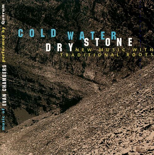 Cold Water Dry Stone: New Music with Traditional Roots