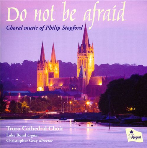 Do Not Be Afraid: Choral Music of Philip Stopford