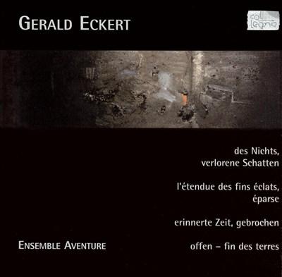 Gerald Eckert: Des Nichts, verlorene Schatten; L'étendue des fines éclats, éparse; etc.