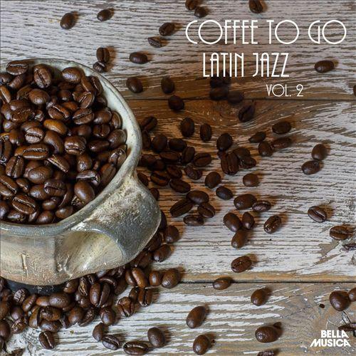 Coffee to Go: Latin Jazz, Vol. 2